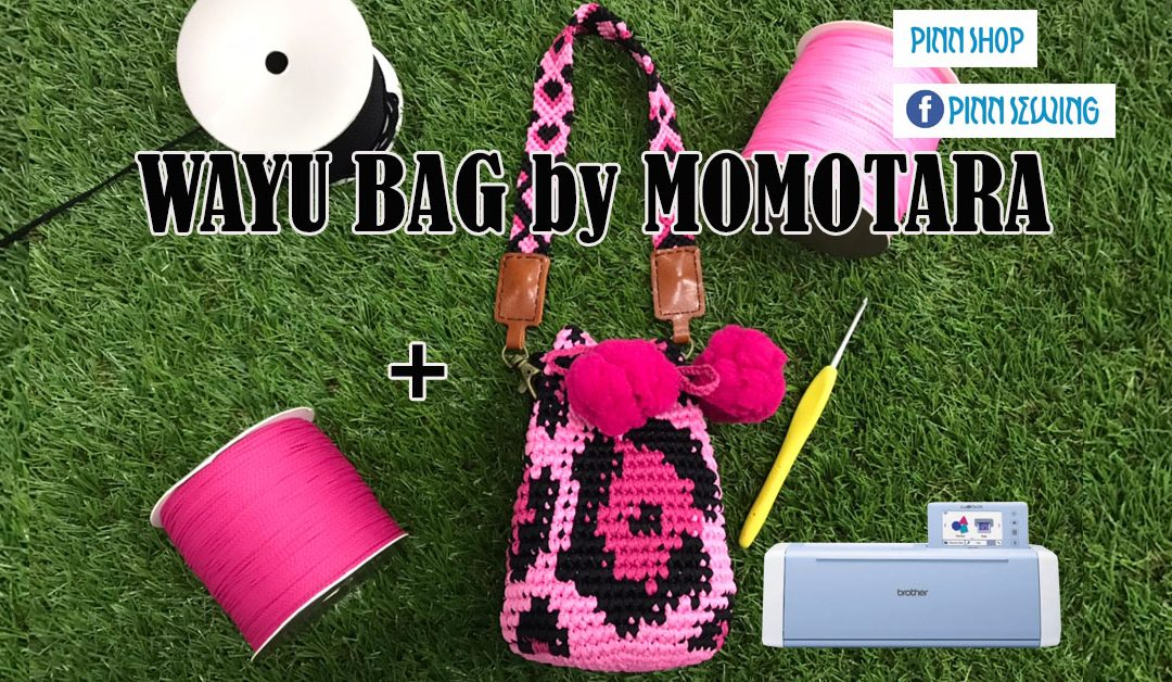 WAYU BAG by MOMOTARA และ ScanNCut
